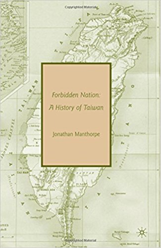 Forbidden Nation: A History of Taiwan - Jonathan Manthorpe